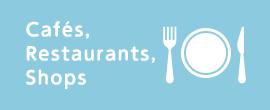 Cafes, Restaurants, Shops